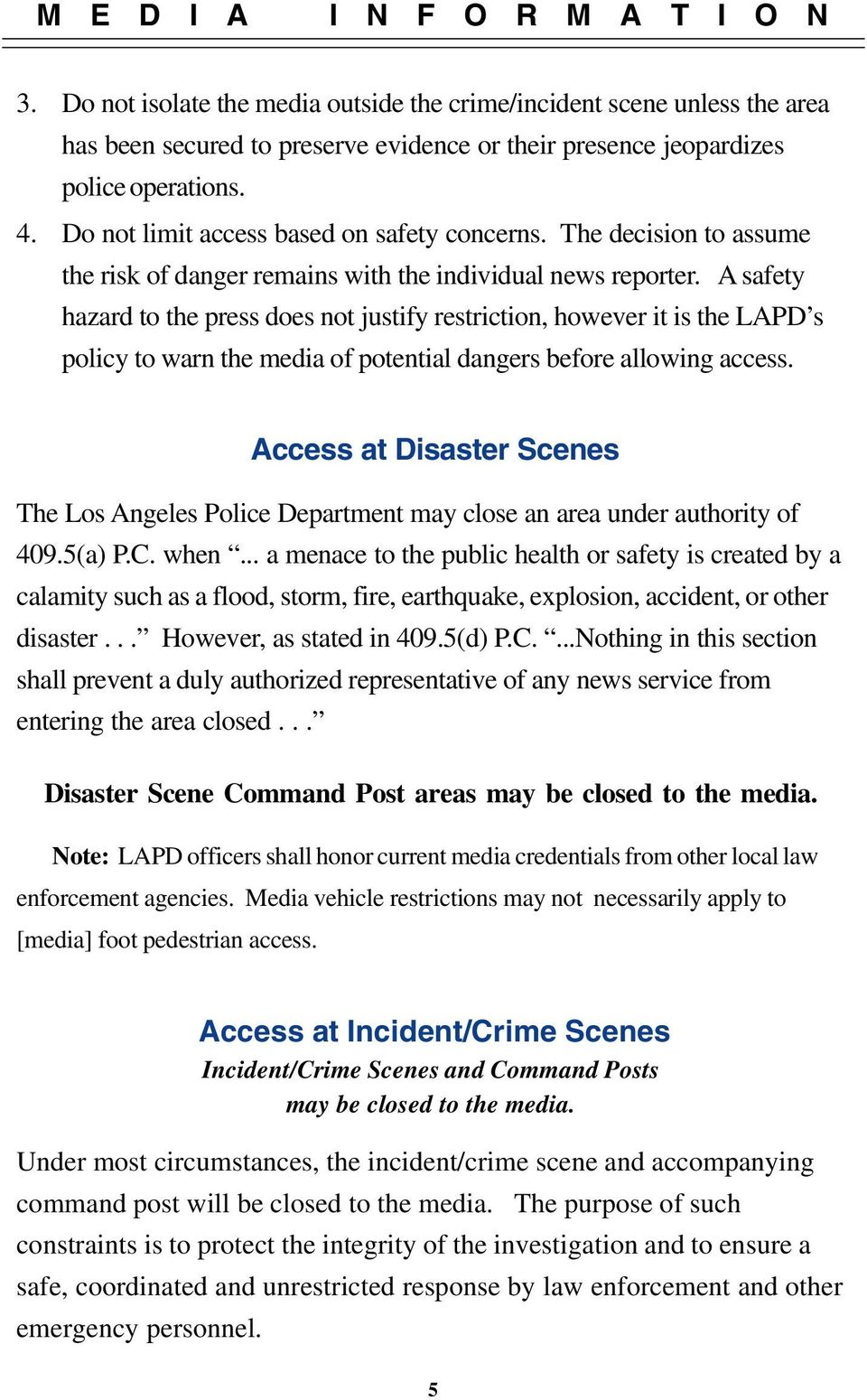 A safety hazard to the press does not justify restriction, however it is the LAPD s policy to warn the media of potential dangers before allowing access.