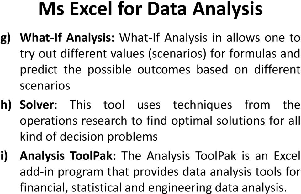 the operations research to find optimal solutions for all kind of decision problems i) Analysis ToolPak: The Analysis