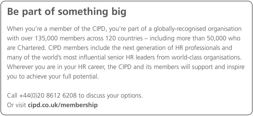 CIPD members include the next generation of HR professionals and many of the world s most influential senior HR leaders from world-class