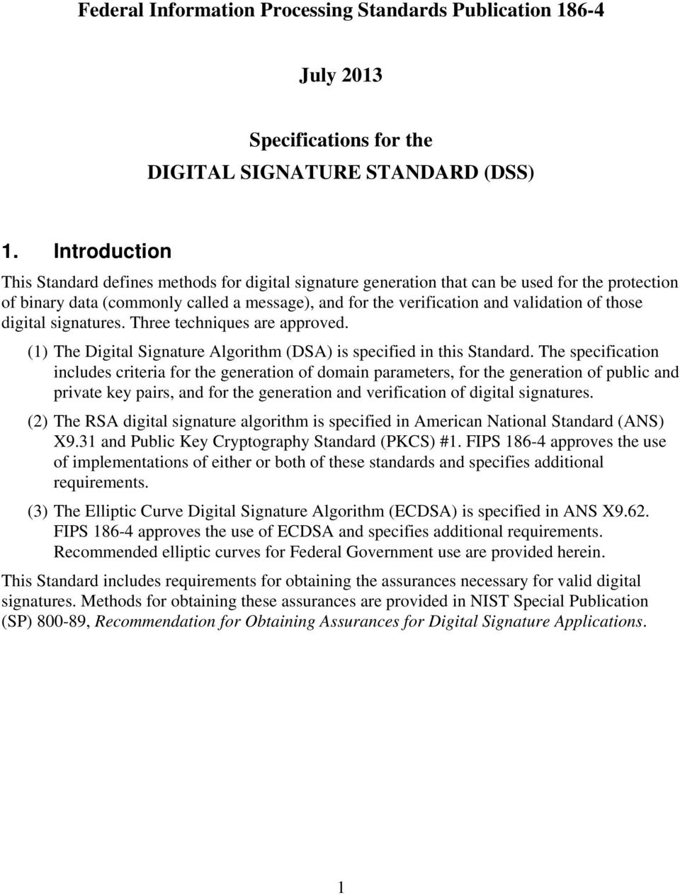 those digital signatures. Three techniques are approved. (1) The Digital Signature Algorithm (DSA) is specified in this Standard.