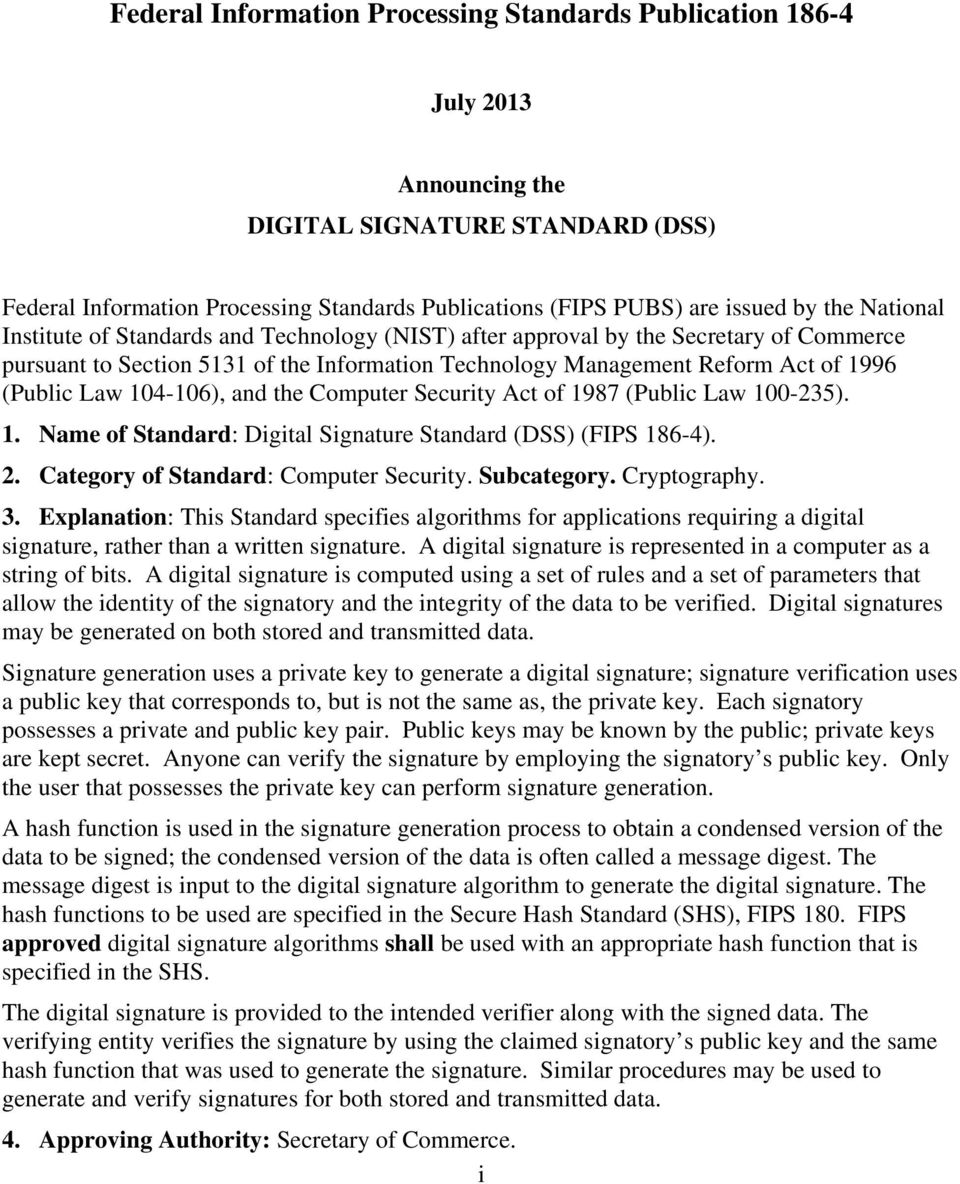 104-106), and the Computer Security Act of 1987 (Public Law 100-235). 1. Name of Standard: Digital Signature Standard (DSS) (FIPS 186-4). 2. Category of Standard: Computer Security. Subcategory.