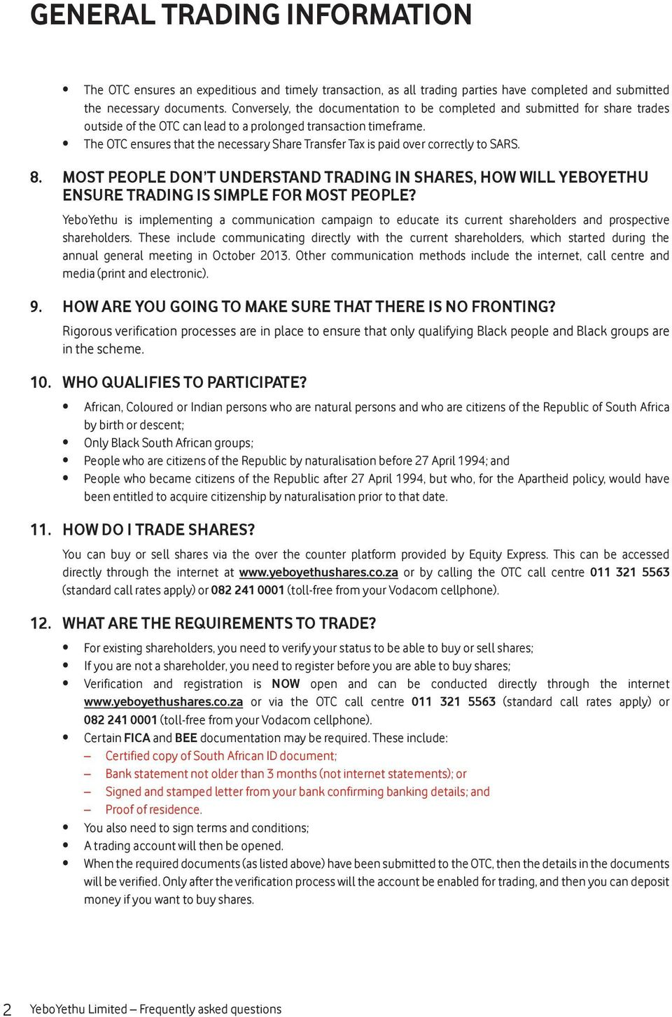 The OTC ensures that the necessary Share Transfer Tax is paid over correctly to SARS. 8. MOST PEOPLE DON T UNDERSTAND TRADING IN SHARES, HOW WILL YEBOYETHU ENSURE TRADING IS SIMPLE FOR MOST PEOPLE?