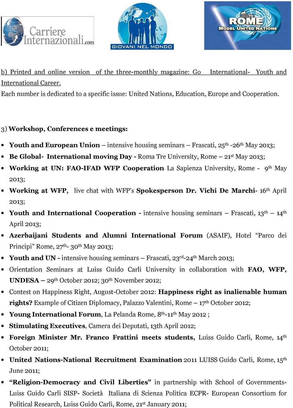 3) Workshop, Conferences e meetings: Youth and European Union intensive housing seminars Frascati, 25 th -26 th May 2013; Be Global- International moving Day - Roma Tre University, Rome 21 st May