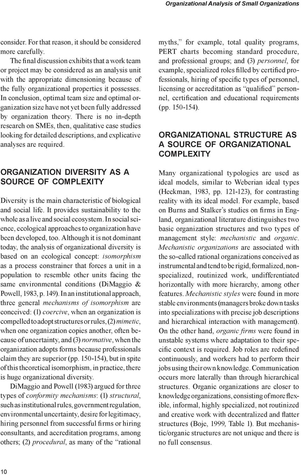 In conclusion, optimal team size and optimal organization size have not yet been fully addressed by organization theory.
