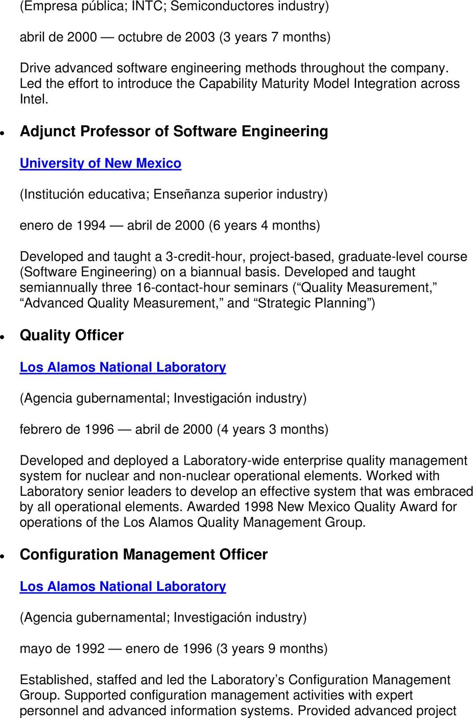 Adjunct Professor of Software Engineering University of New Mexico (Institución educativa; Enseñanza superior industry) enero de 1994 abril de 2000 (6 years 4 months) Developed and taught a