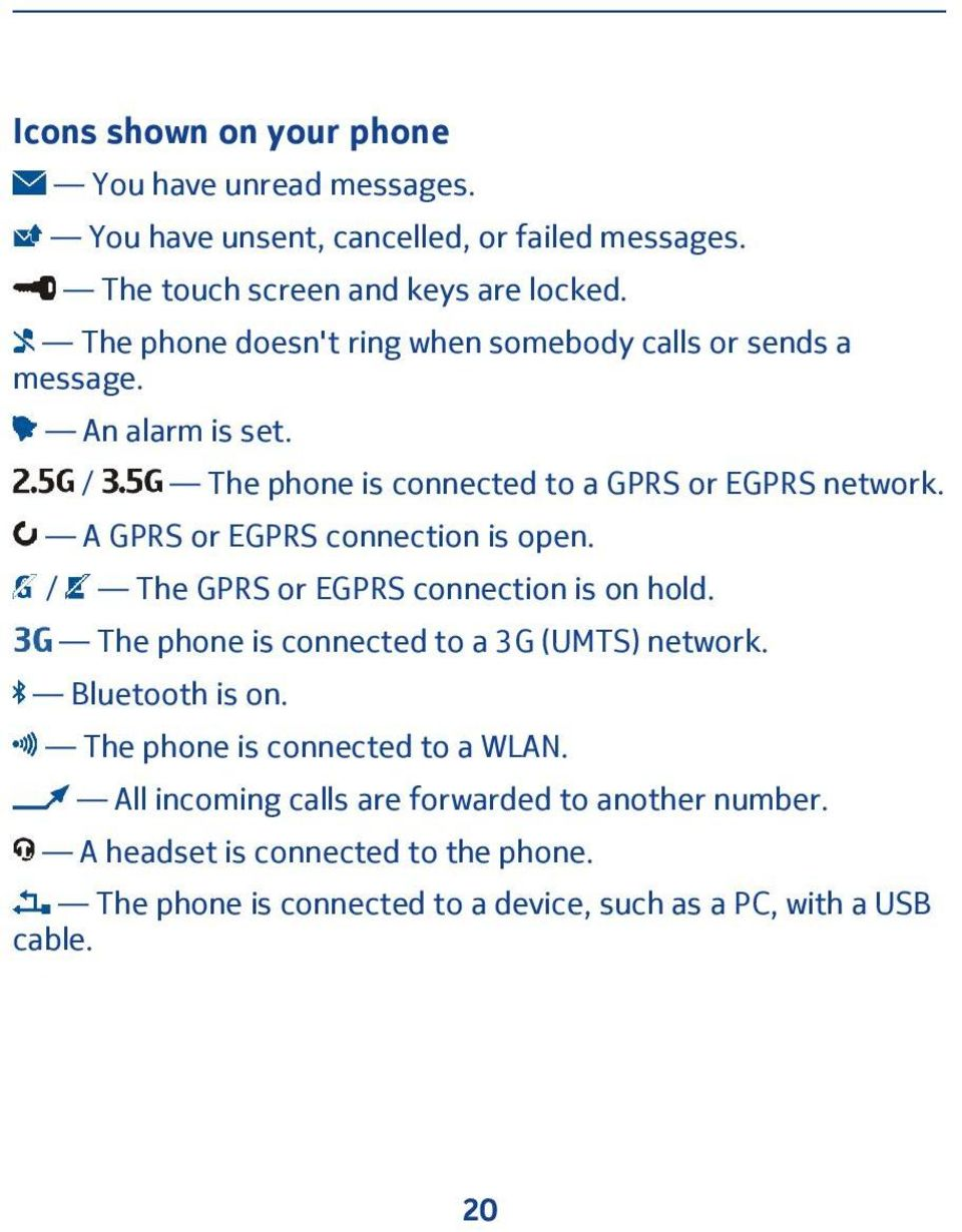 A GPRS or EGPRS connection is open. / The GPRS or EGPRS connection is on hold. The phone is connected to a 3G (UMTS) network. Bluetooth is on.