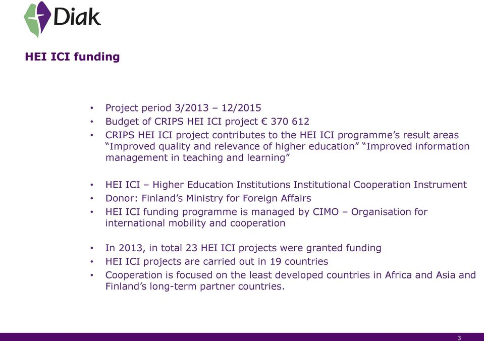 Finland s Ministry for Foreign Affairs HEI ICI funding programme is managed by CIMO Organisation for international mobility and cooperation In 2013, in total 23 HEI ICI projects