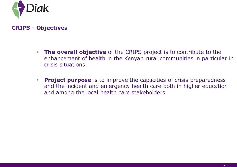 Project purpose is to improve the capacities of crisis preparedness and the incident and