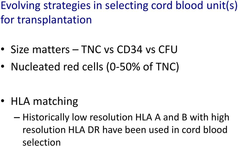 cells (0-50% of TNC) HLA matching Historically low resolution