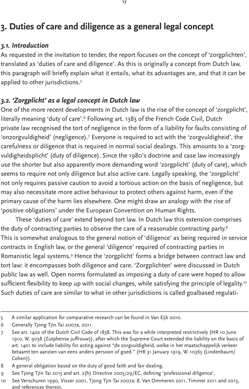 Zorgplicht as a legal concept in Dutch law One of the more recent developments in Dutch law is the rise of the concept of zorgplicht, literally meaning duty of care. 6 Following art.