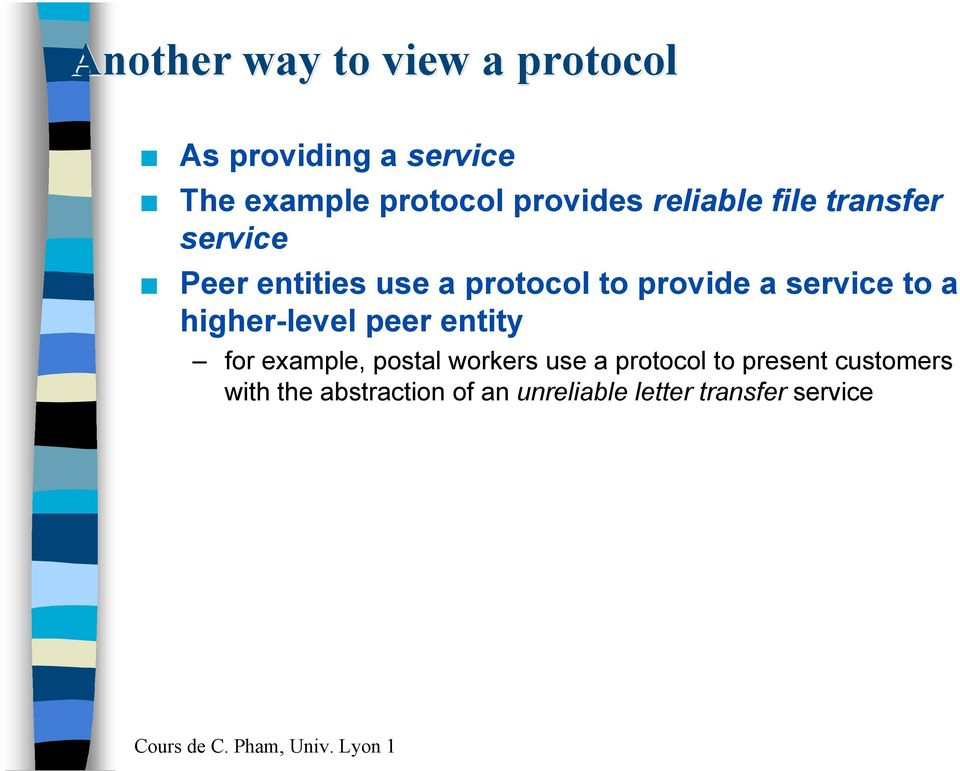 higher-level peer etity for example, postal workers use a protocol to preset