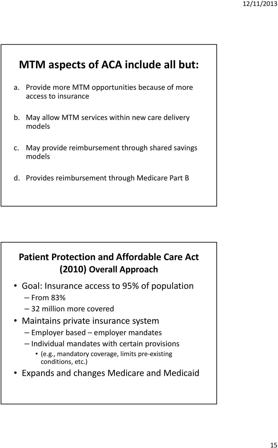 Provides reimbursement through Medicare Part B Patient Protection and Affordable Care Act (2010) Overall Approach Goal: Insurance access to 95% of population
