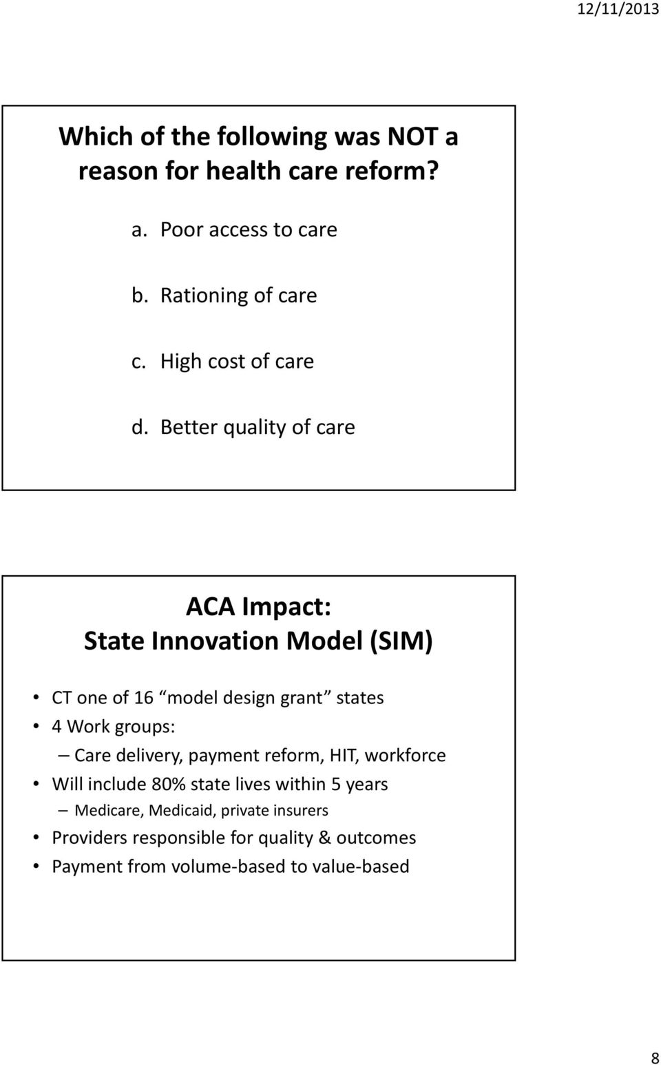 Better quality of care ACA Impact: State Innovation Model (SIM) CT one of 16 model design grant states 4 Work