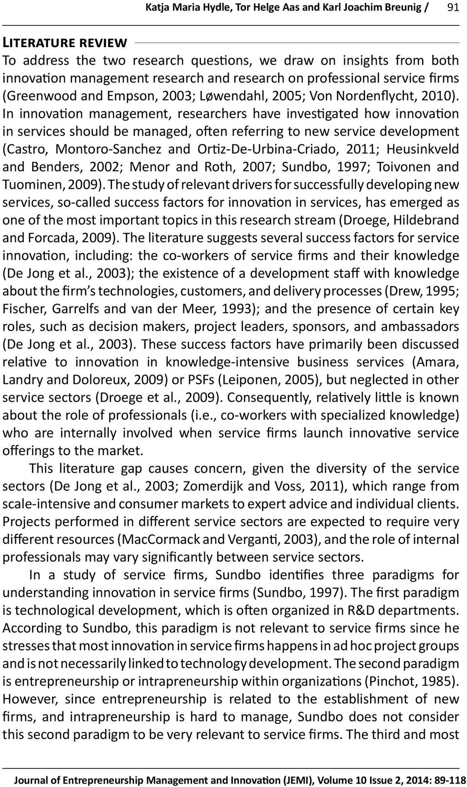 In innovation management, researchers have investigated how innovation in services should be managed, often referring to new service development (Castro, Montoro-Sanchez and Ortiz-De-Urbina-Criado,