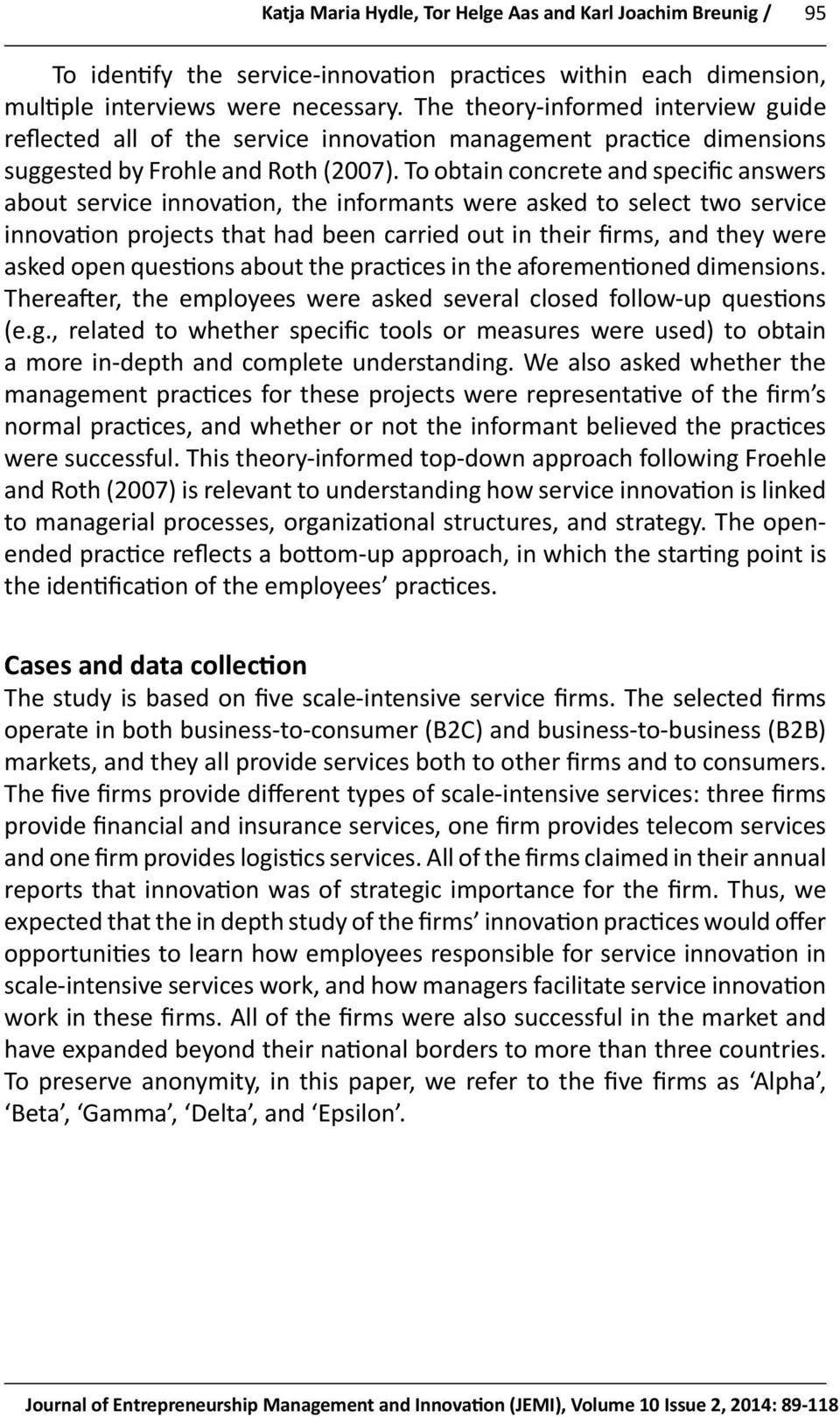 To obtain concrete and specific answers about service innovation, the informants were asked to select two service innovation projects that had been carried out in their firms, and they were asked