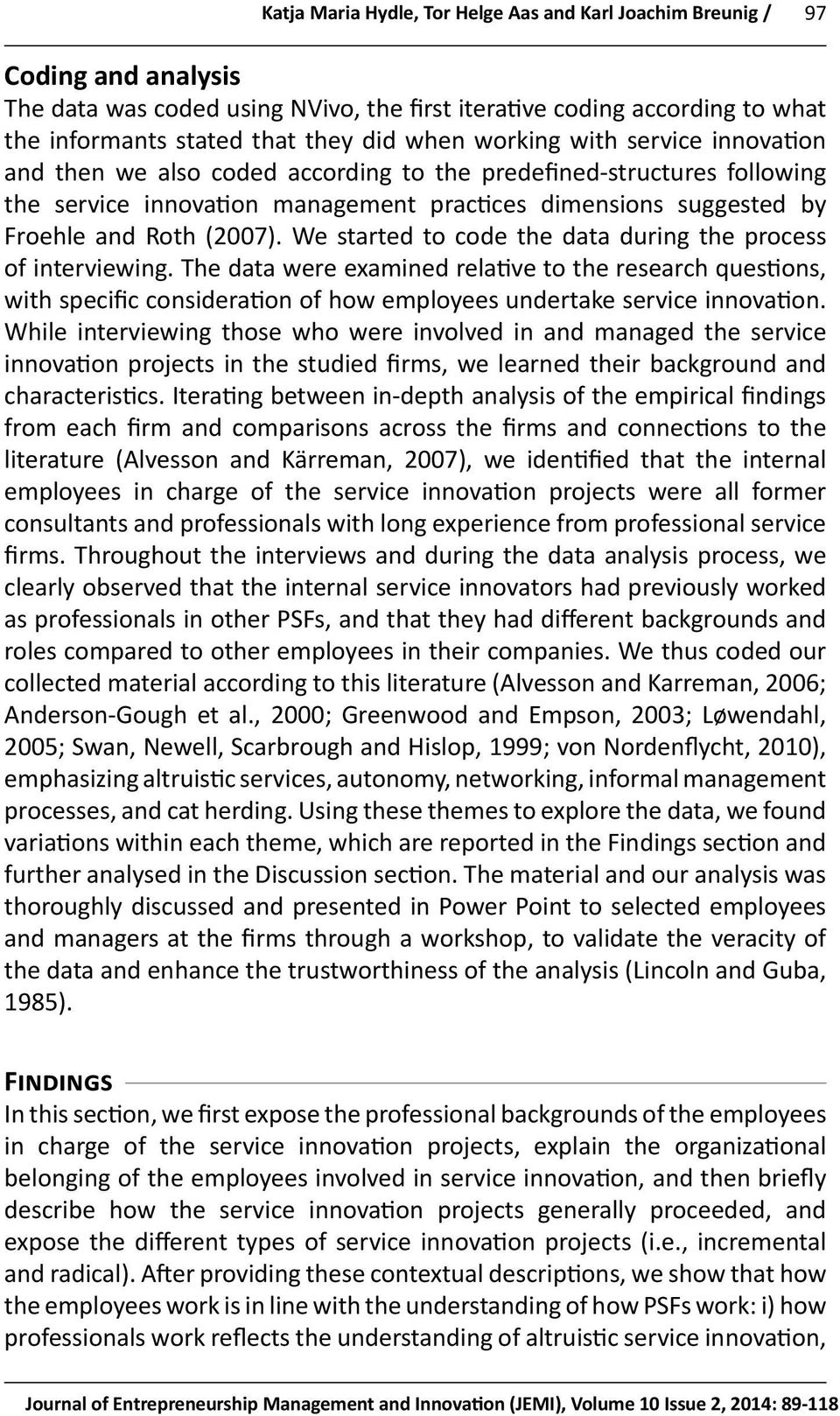 (2007). We started to code the data during the process of interviewing.