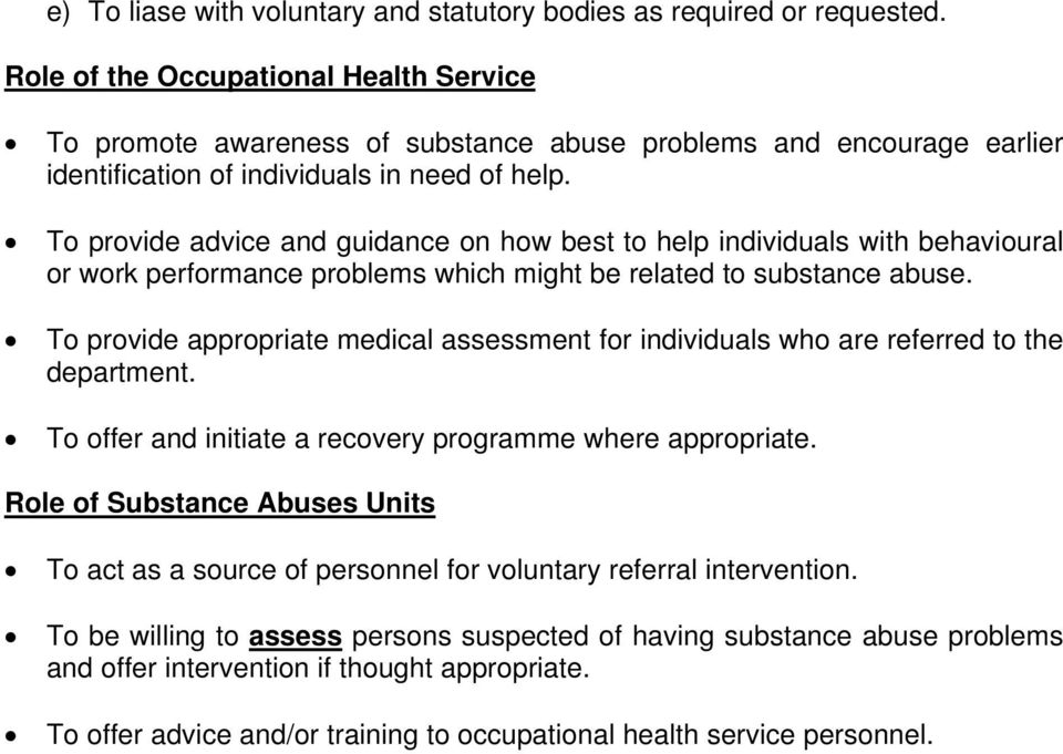 To provide advice and guidance on how best to help individuals with behavioural or work performance problems which might be related to substance abuse.
