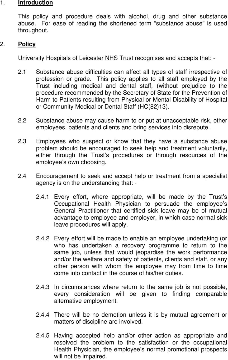 This policy applies to all staff employed by the Trust including medical and dental staff, (without prejudice to the procedure recommended by the Secretary of State for the Prevention of Harm to