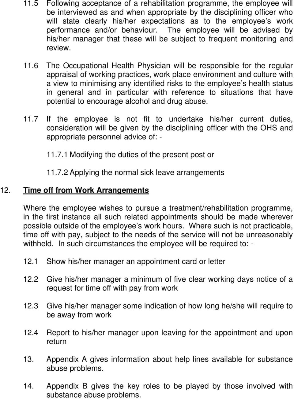 6 The Occupational Health Physician will be responsible for the regular appraisal of working practices, work place environment and culture with a view to minimising any identified risks to the