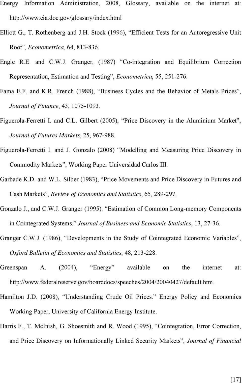 Granger, (1987) Co-integration and Equilibrium Correction Representation, Estimation and Testing, Econometrica, 55, 251-276. Fama E.F. and K.R. French (1988), Business Cycles and the Behavior of Metals Prices, Journal of Finance, 43, 1075-1093.