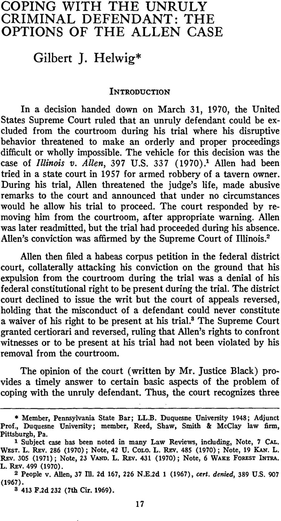 disruptive behavior threatened to make an orderly and proper proceedings difficult or wholly impossible. The vehicle for this decision was the case of Illinois v. Allen, 397 U.S. 337 (1970).