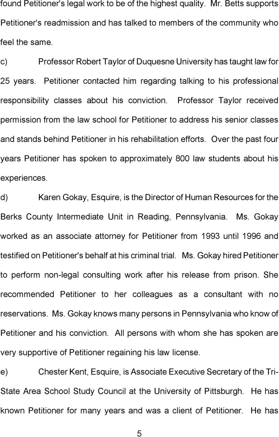 Professor Taylor received permission from the law school for Petitioner to address his senior classes and stands behind Petitioner in his rehabilitation efforts.