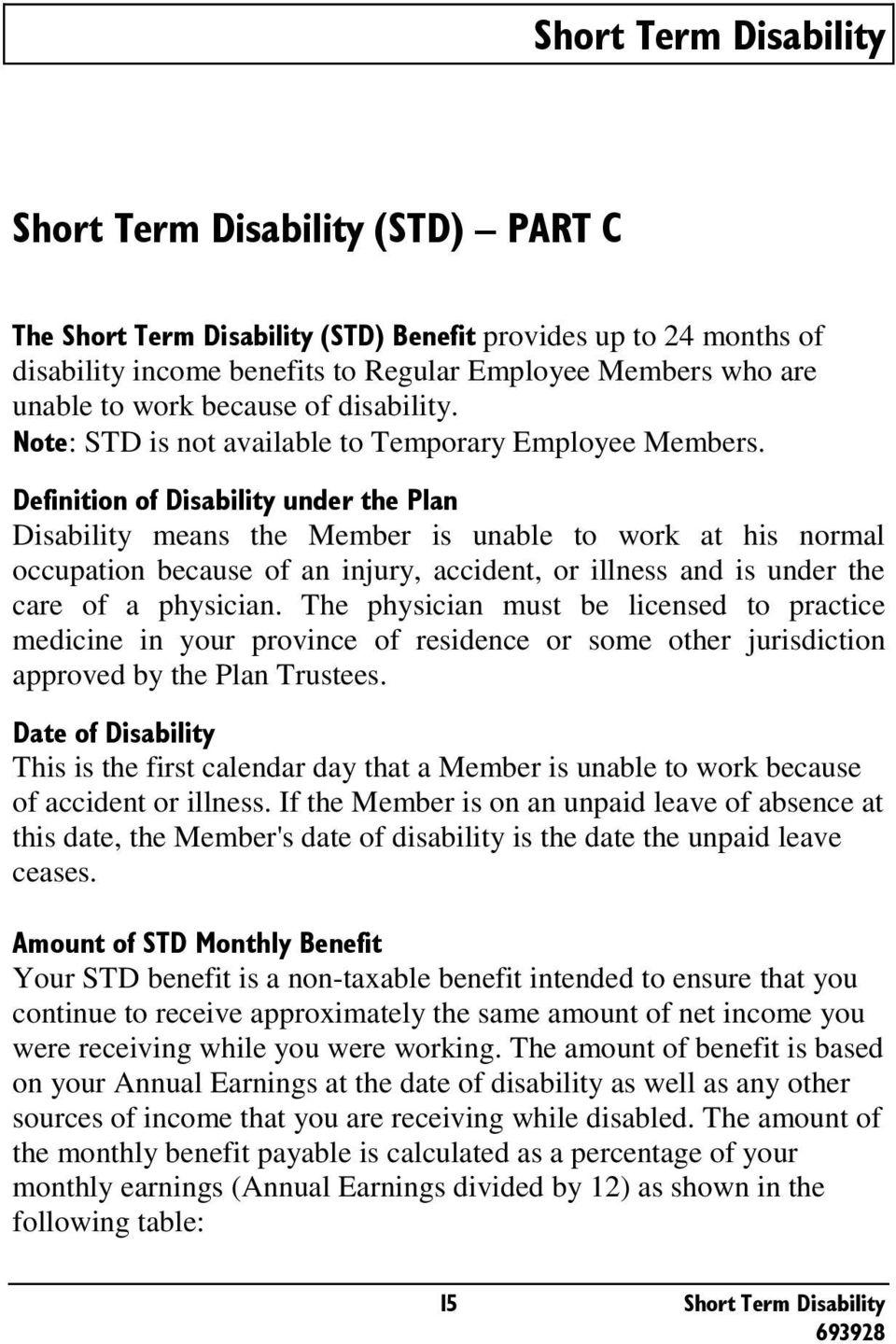 55$4 Disability means the Member is unable to work at his normal occupation because of an injury, accident, or illness and is under the care of a physician.