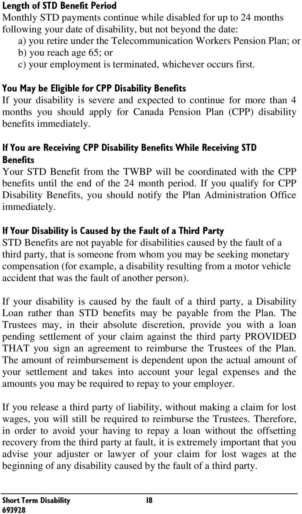 E $0/5$ If your disability is severe and expected to continue for more than 4 months you should apply for Canada Pension Plan (CPP) disability benefits immediately. (E./5$ 4.