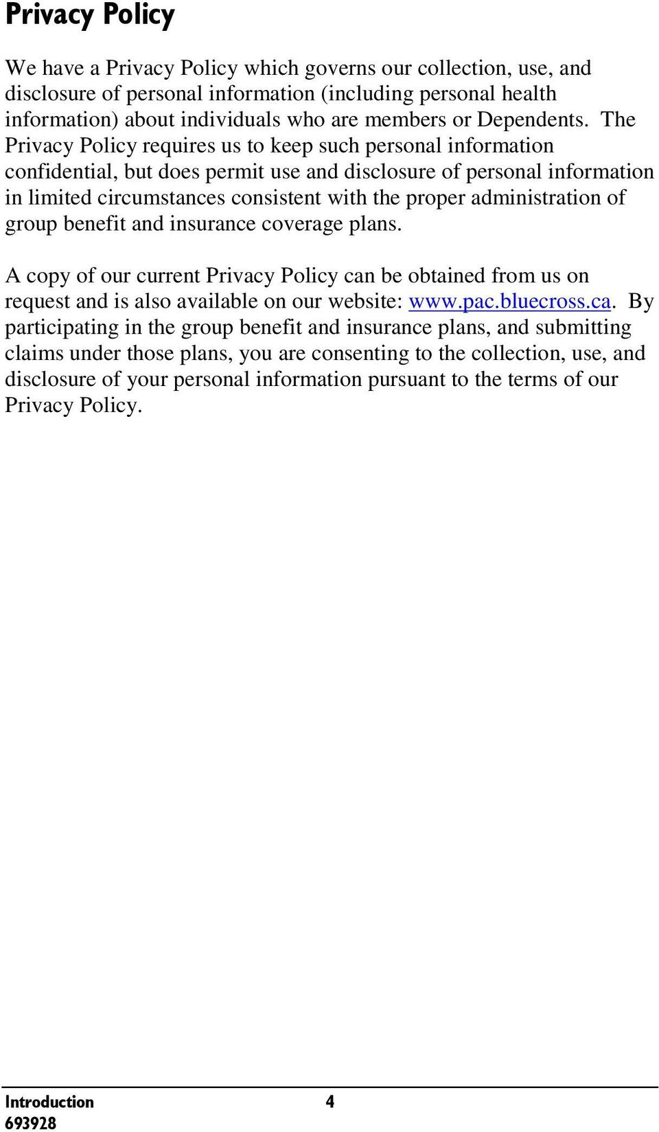 administration of group benefit and insurance coverage plans. A copy of our current Privacy Policy can