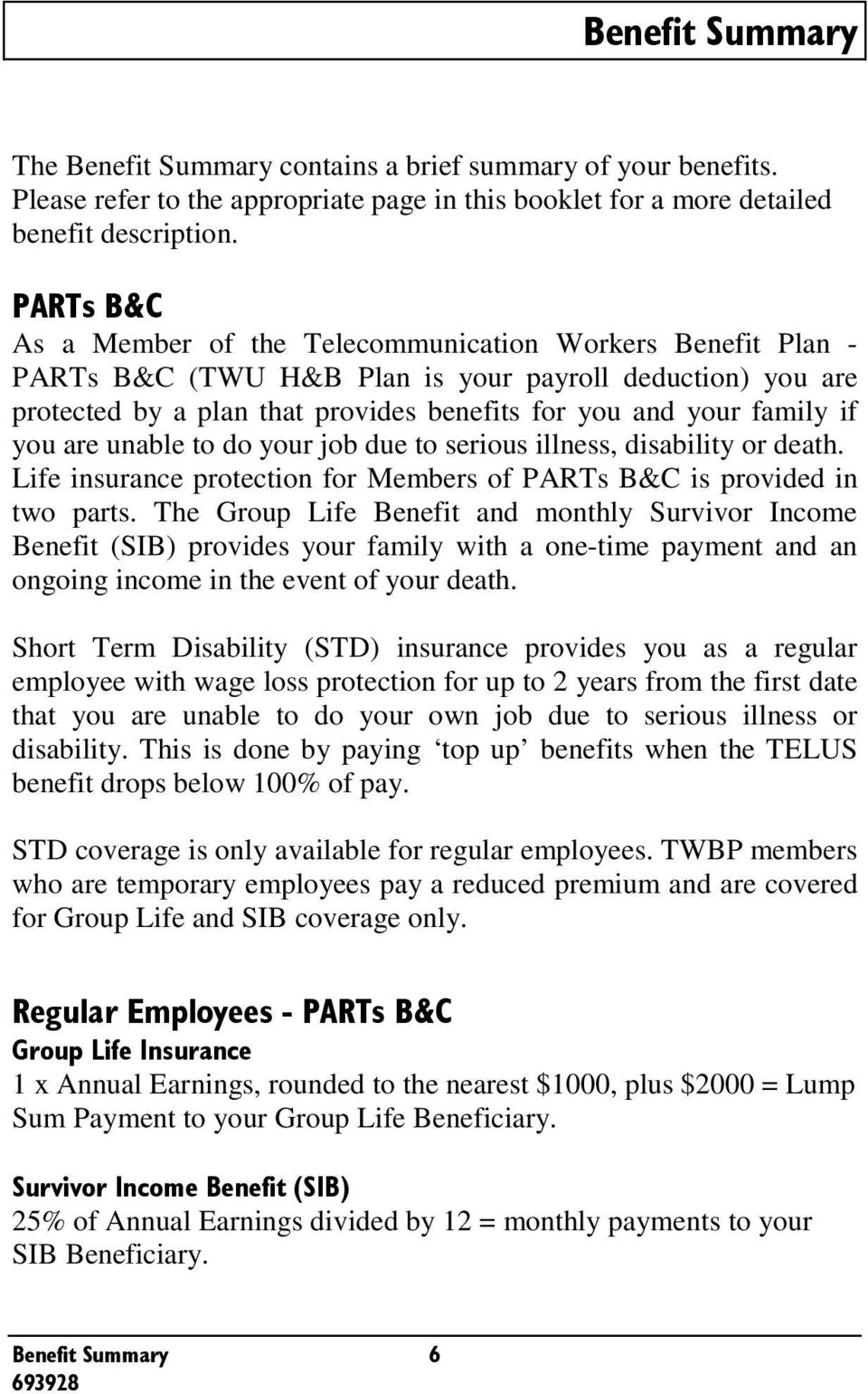 unable to do your job due to serious illness, disability or death. Life insurance protection for Members of PARTs B&C is provided in two parts.
