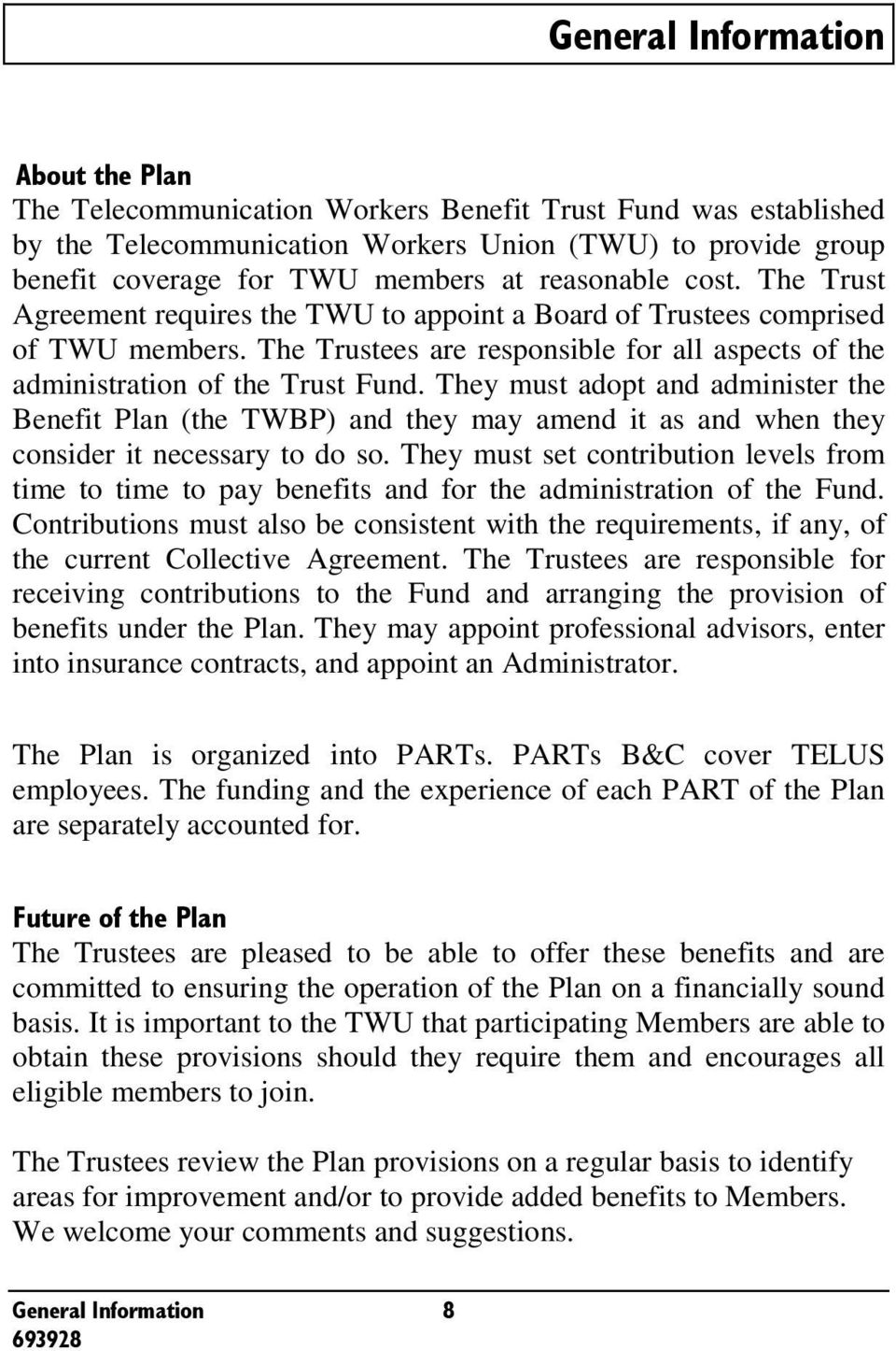 They must adopt and administer the Benefit Plan (the TWBP) and they may amend it as and when they consider it necessary to do so.