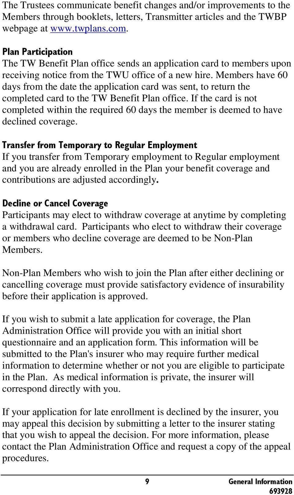 If the card is not completed within the required 60 days the member is deemed to have declined coverage.