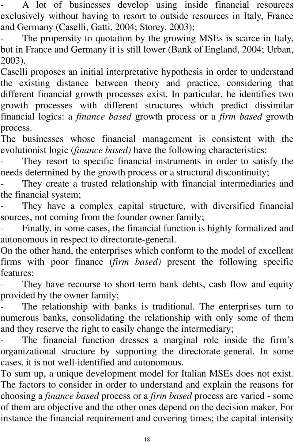 Caselli proposes an initial interpretative hypothesis in order to understand the existing distance between theory and practice, considering that different financial growth processes exist.