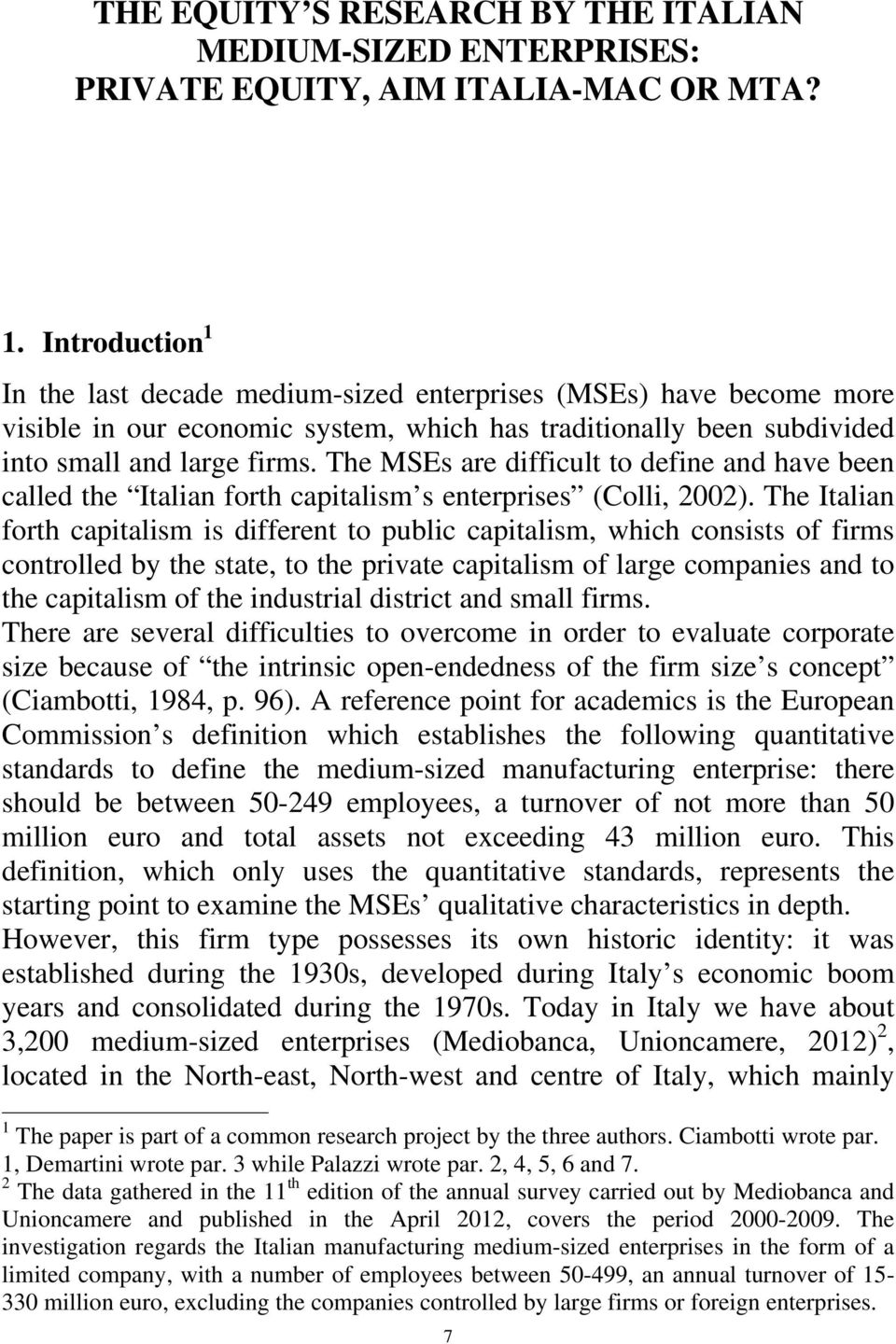 The MSEs are difficult to define and have been called the Italian forth capitalism s enterprises (Colli, 2002).