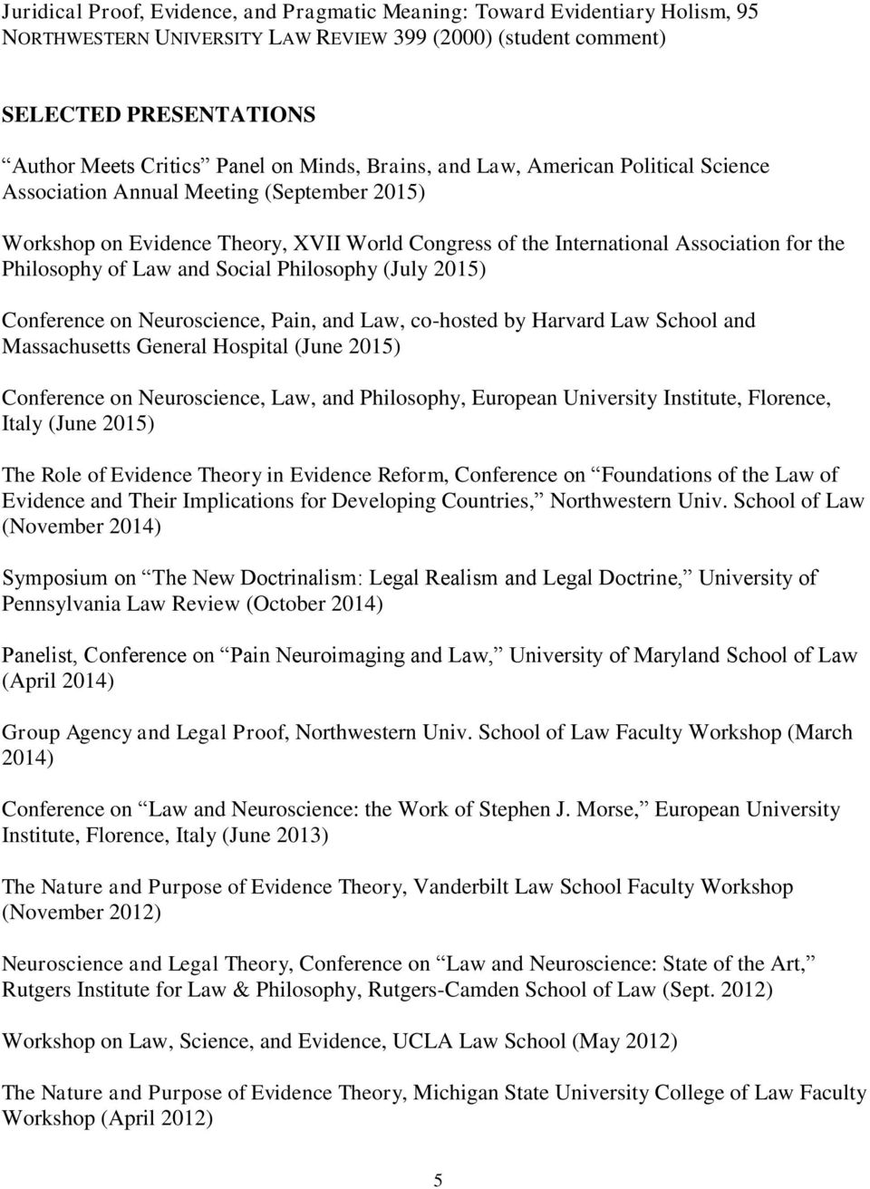 Law and Social Philosophy (July 2015) Conference on Neuroscience, Pain, and Law, co-hosted by Harvard Law School and Massachusetts General Hospital (June 2015) Conference on Neuroscience, Law, and