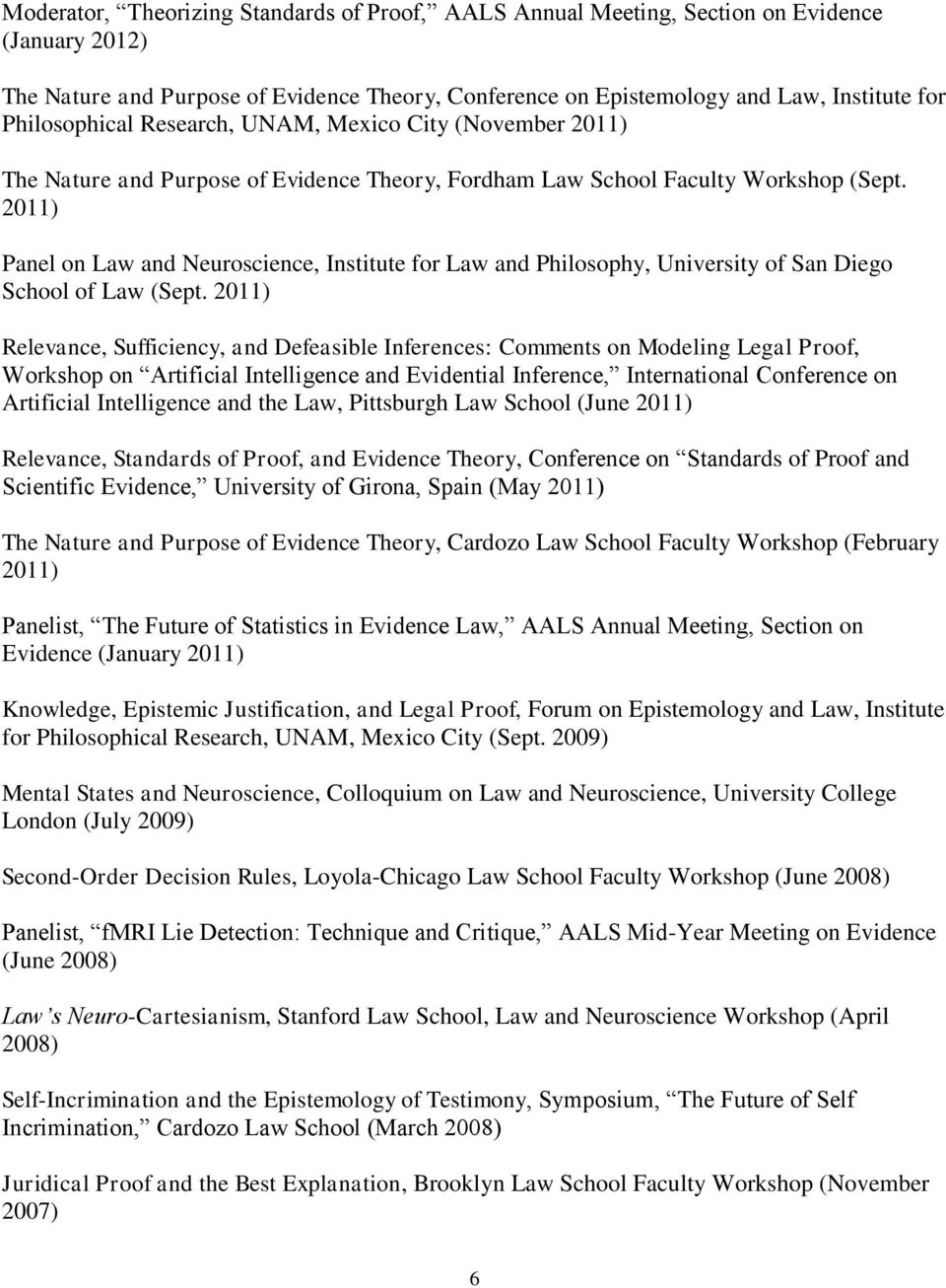 2011) Panel on Law and Neuroscience, Institute for Law and Philosophy, University of San Diego School of Law (Sept.