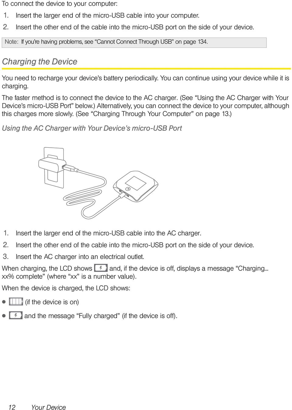 You can continue using your device while it is charging. The faster method is to connect the device to the AC charger. (See Using the AC Charger with Your Device s micro-usb Port below.