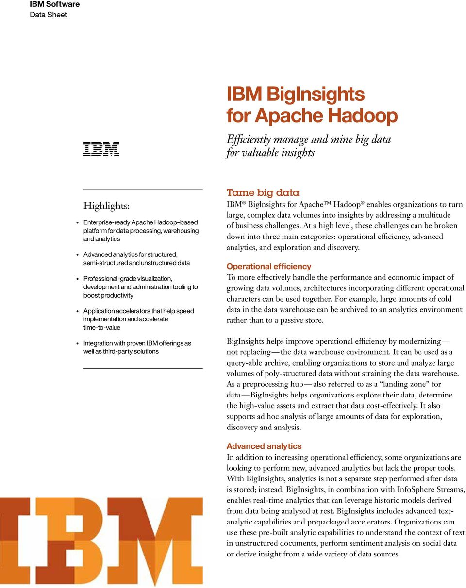 help speed implementation and accelerate time-to-value Integration with proven IBM offerings as well as third-party solutions Tame big data IBM Biglnsights for Apache Hadoop enables organizations to