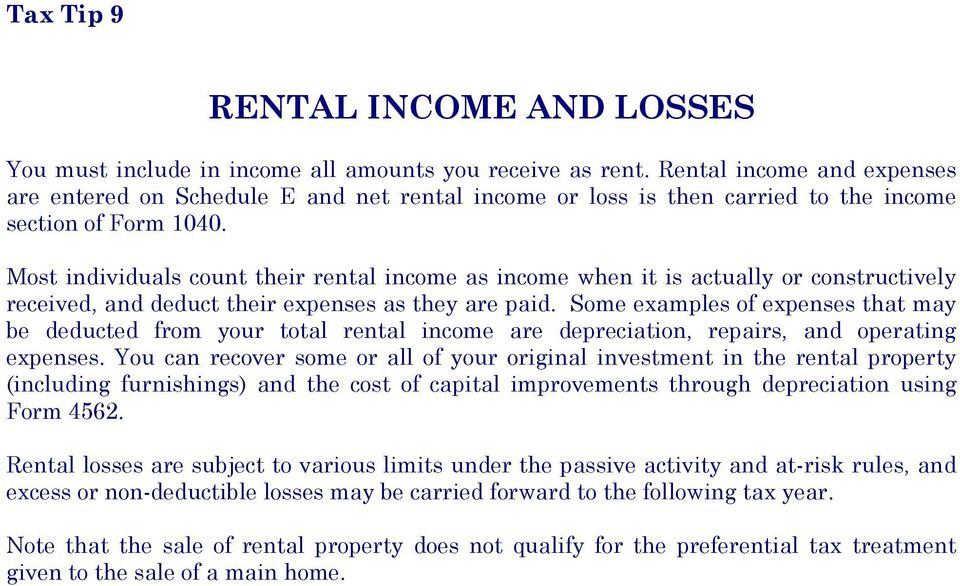 Most individuals count their rental income as income when it is actually or constructively received, and deduct their expenses as they are paid.