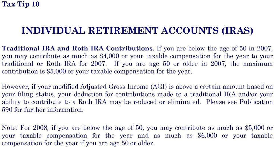 If you are age 50 or older in 2007, the maximum contribution is $5,000 or your taxable compensation for the year.