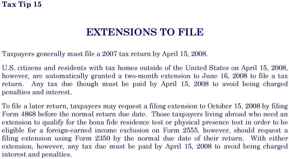 To file a later return, taxpayers may request a filing extension to October 15, 2008 by filing Form 4868 before the normal return due date.