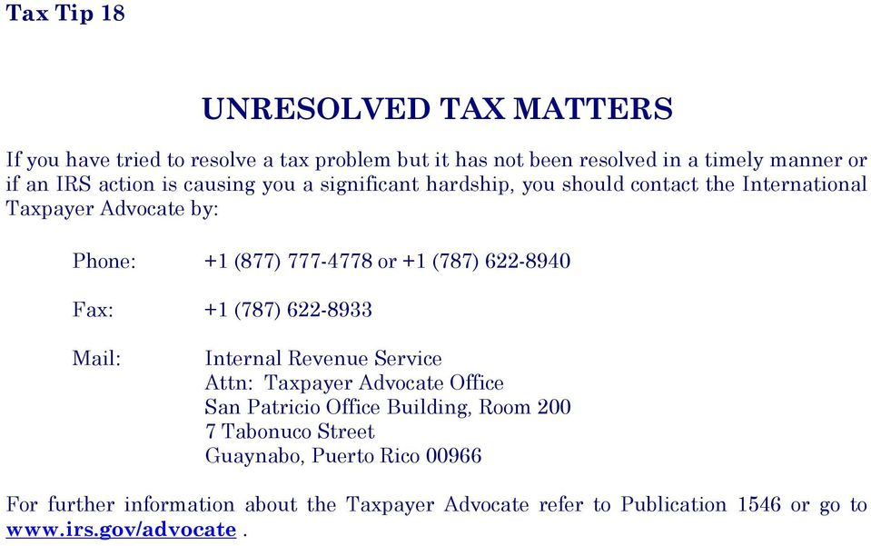 622-8940 Fax: +1 (787) 622-8933 Mail: Internal Revenue Service Attn: Taxpayer Advocate Office San Patricio Office Building, Room 200 7