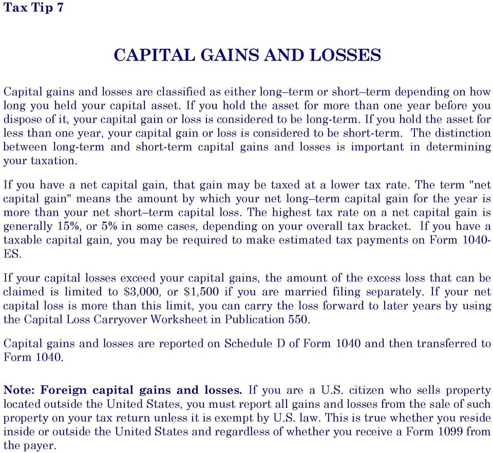 If you hold the asset for less than one year, your capital gain or loss is considered to be short-term.