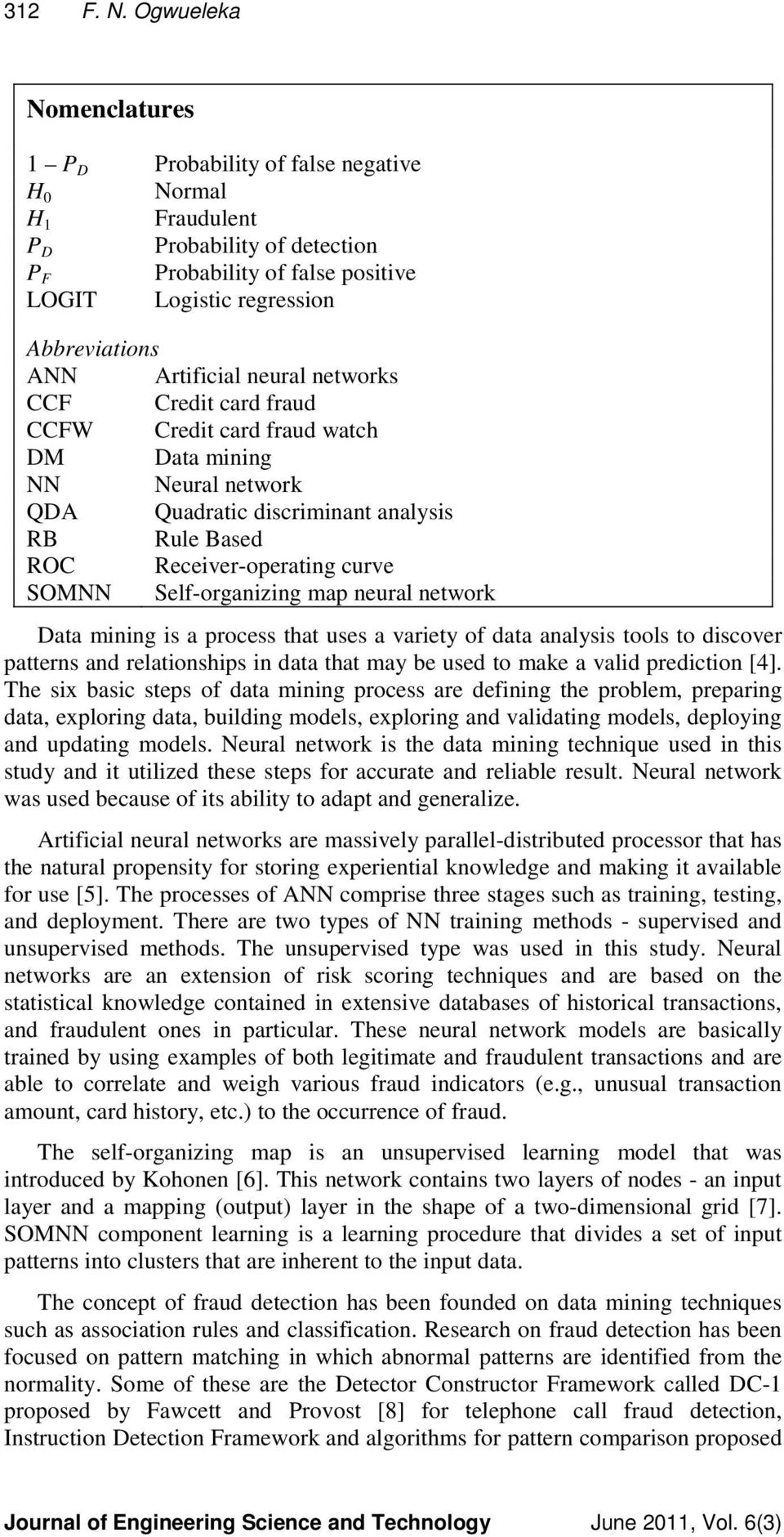Artificial neural networks CCF Credit card fraud CCFW Credit card fraud watch DM Data mining NN Neural network QDA Quadratic discriminant analysis RB Rule Based ROC Receiver-operating curve SOMNN