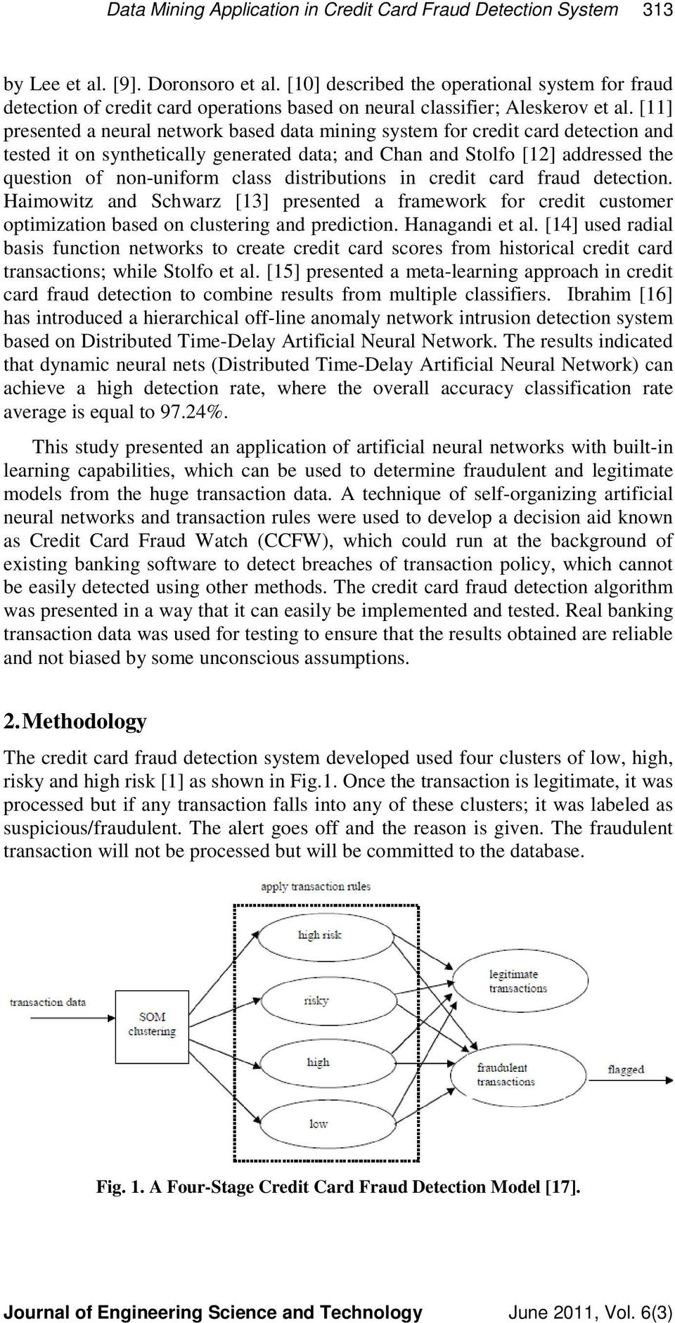 [11] presented a neural network based data mining system for credit card detection and tested it on synthetically generated data; and Chan and Stolfo [12] addressed the question of non-uniform class