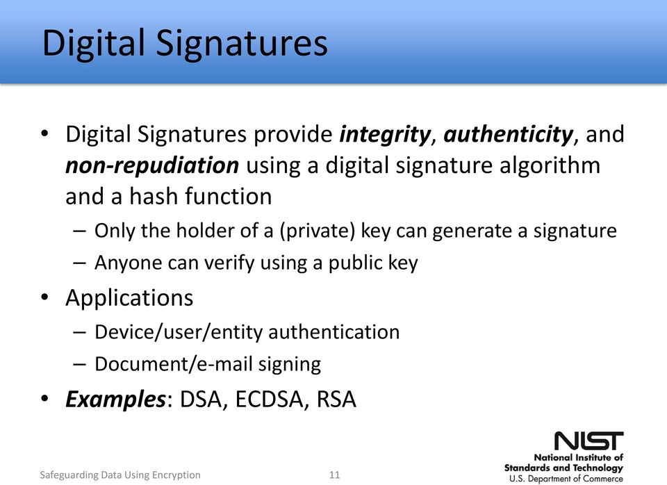 generate a signature Anyone can verify using a public key Applications Device/user/entity