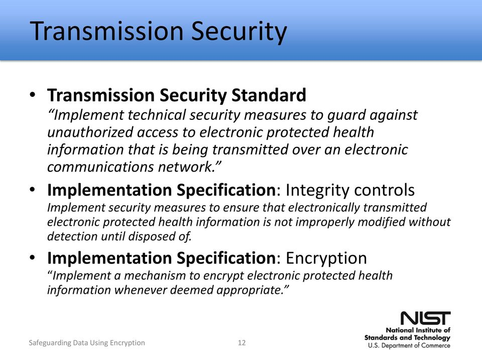 Implementation Specification: Integrity controls Implement security measures to ensure that electronically transmitted electronic protected health information