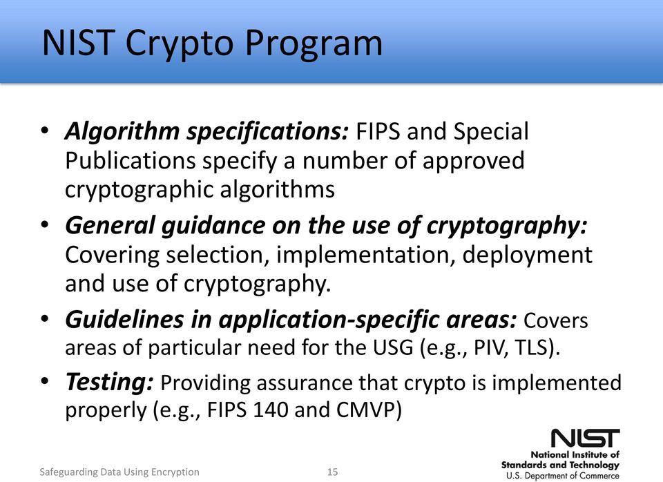 cryptography. Guidelines in application-specific areas: Covers areas of particular need for the USG (e.g., PIV, TLS).