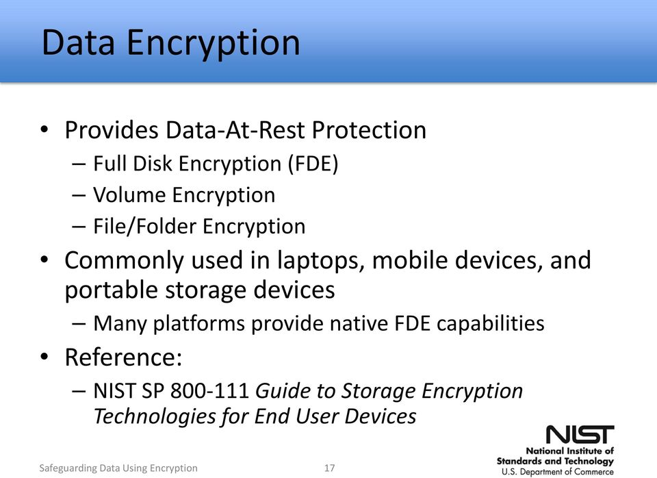 storage devices Many platforms provide native FDE capabilities Reference: NIST SP 800-111