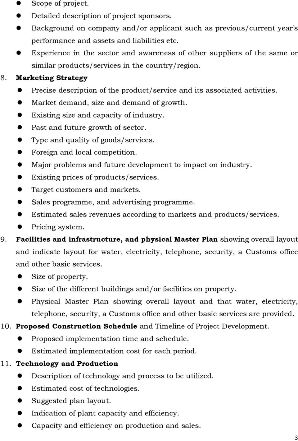 Marketing Strategy Precise description of the product/service and its associated activities. Market demand, size and demand of growth. Existing size and capacity of industry.